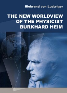 Illobrand von Ludwiger: THE NEW WORLDVIEW OF THE PHYSICIST BURKHARD HEIM